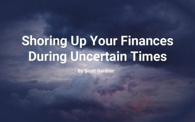 Shoring Up Your Finances During Uncertain Times